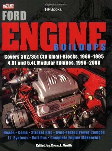Ford Engine Buildups HP1531 Covers 302/351 CID Small-Blocks, 1968-1995 4. 6L and 5. 4L Modular Engines, 1996-2 008; Heads, Cams, Stroker Kits, Dyno-Tested Power Combos, F. I. Systems, Bolt-On  2008 9781557885319 Front Cover