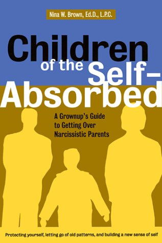 Children of the Self-Absorbed A Grownup's Guide to Getting over Narcissistic Parents  2001 edition cover