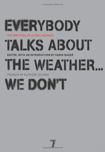 Everybody Talks about the Weather... We Don't The Writings of Ulrike Meinhof  2008 edition cover