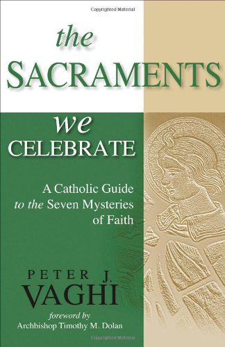 Sacraments We Celebrate A Catholic Guide to the Seven Mysteries of Faith  2010 edition cover