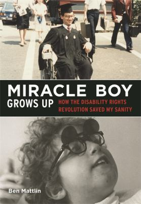 Miracle Boy Grows Up How the Disability Rights Revolution Saved My Sanity  2012 9781616087319 Front Cover