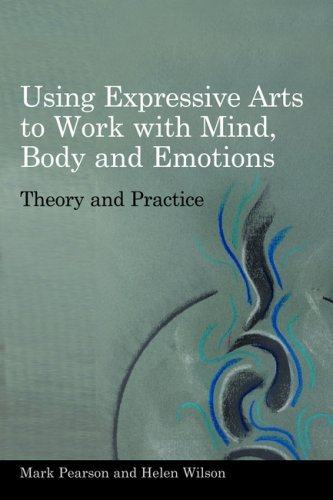 Using Expressive Arts to Work with Mind, Body, and Emotions Theory and Practice  2009 edition cover