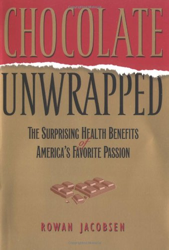Chocolate Unwrapped The Surprising Health Benefits of America's Favorite Passion  2003 edition cover