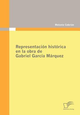 Representaci�n Hist�rica en la Obra de Gabriel Garc�a M�rquez   2009 9783836670319 Front Cover
