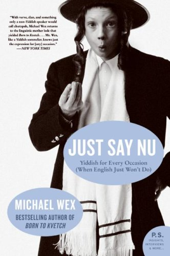Just Say Nu Yiddish for Every Occasion (When English Just Won't Do) N/A 9780061657320 Front Cover