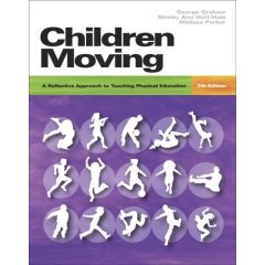 Children Moving: A Reflective Approach to Teaching Physical Education 7th 2007 edition cover
