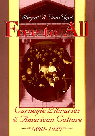 Free to All Carnegie Libraries and American Culture, 1890-1920 226th edition cover