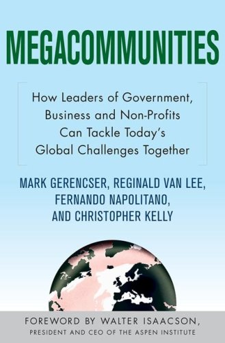 Megacommunities How Leaders of Government, Business and Non-Profits Can Tackle Today's Global Challenges Together  2009 edition cover