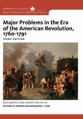 Major Problems in the Era of the American Revolution, 1760-1791 Documents and Essays 3rd 2014 edition cover