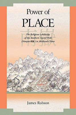 Power of Place The Religious Landscape of the Southern Sacred Peak (Nanyue) in Medieval China  2009 9780674033320 Front Cover