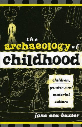 Archaeology of Childhood Children, Gender, and Material Culture  2004 9780759103320 Front Cover