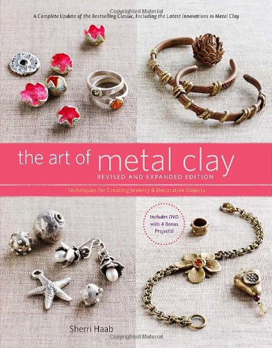 Art of Metal Clay Techniques for Creating Jewelry and Decorative Objects  2009 (Revised) edition cover