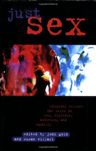 Just Sex Students Rewrite the Rules on Sex, Violence, Equality and Activism  2000 edition cover
