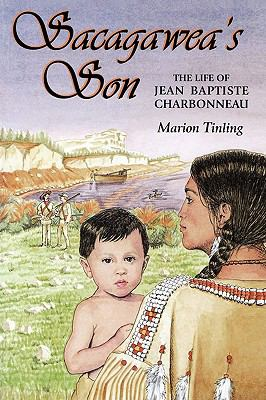 Sacagawea's Son : The Life of Jean Baptiste Charbonneau  2001 (Revised) 9780878424320 Front Cover
