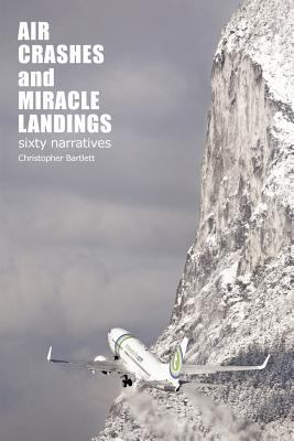 Air Crashes and Miracle Landings: 60 Narratives (How, When ... and Most Importantly Why)  0 edition cover