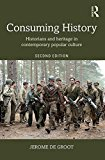 Consuming History Historians and Heritage in Contemporary Popular Culture 2nd 2016 (Revised) 9781138905320 Front Cover