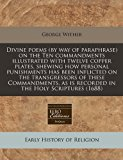 Divine poems (by way of paraphrase) on the Ten commandments illustrated with twelve copper plates, shewing how personal punishments has been inflicted on the transgressors of these Commandments, as Is recorded in the Holy Scriptures (1688)  N/A edition cover