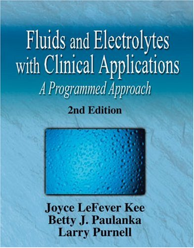 Fluid and Electrolytes with Clinical Applications A Programmed Approach 7th 2004 (Revised) 9781401810320 Front Cover