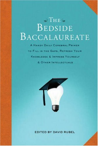 Bedside Baccalaureate A Handy Daily Cerebral Primer to Fill in the Gaps, Refresh Your Knowledge and Impress Yourself and Other Intellectuals  2008 edition cover