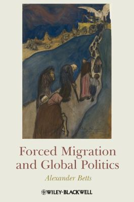 Forced Migration and Global Politics   2009 9781405180320 Front Cover