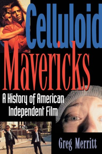 Celluloid Mavericks A History of American Independent Film Making  2000 edition cover