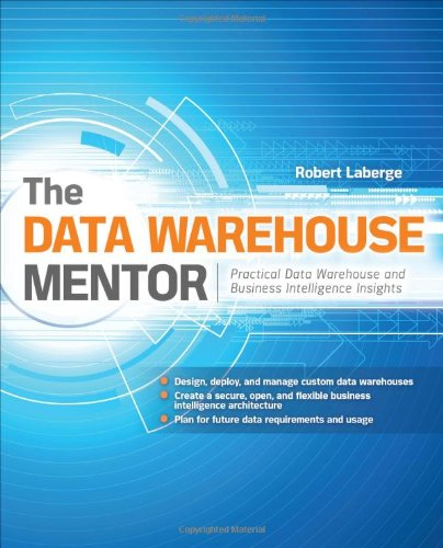Data Warehouse Mentor Practical Data Warehouse and Business Intelligence Insights  2011 9780071745321 Front Cover