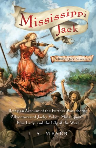 Mississippi Jack Being an Account of the Further Waterborne Adventures of Jacky Faber, Midshipman, Fine Lady, and the Lily of the West 2nd 2007 edition cover