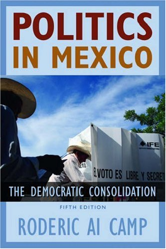 Politics in Mexico The Democratic Consolidation 5th 2006 (Revised) edition cover