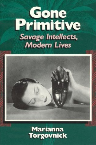 Gone Primitive Savage Intellects, Modern Lives  1991 9780226808321 Front Cover