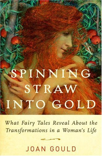 Spinning Straw into Gold What Fairy Tales Reveal about the Transformations in a Woman's Life  2005 9780394585321 Front Cover