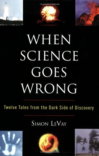 When Science Goes Wrong Twelve Tales from the Dark Side of Discovery  2008 edition cover