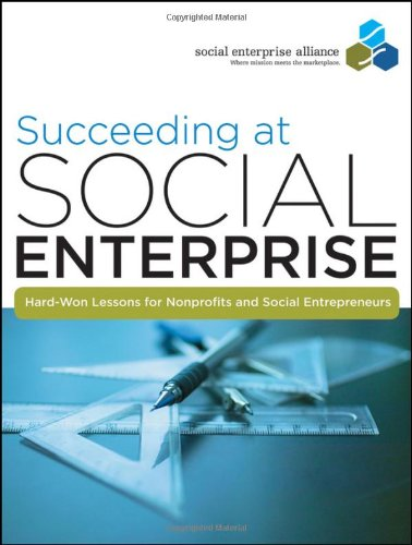 Succeeding at Social Enterprise Hard-Won Lessons for Nonprofits and Social Entrepreneurs  2010 edition cover