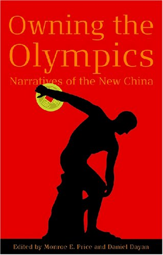 Owning the Olympics Narratives of the New China  2008 9780472050321 Front Cover