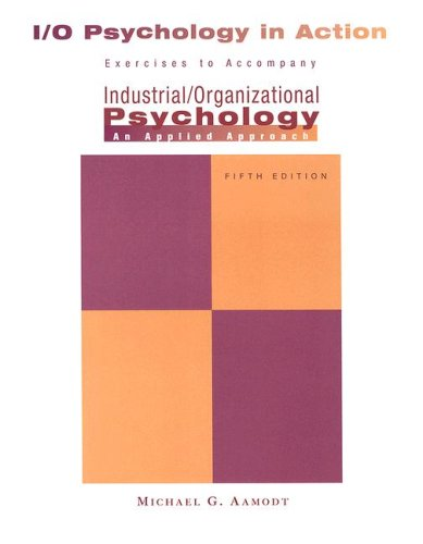 Industrial/Organizational Psychology in Action Exercises to Accompany Industrial/Organizational Psychology: an Applied Approach 5th 2007 9780495130321 Front Cover