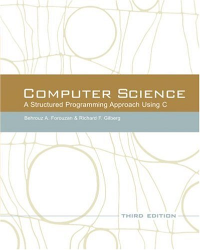 Computer Science: a Structured Programming Approach Using C  3rd 2007 (Revised) 9780534491321 Front Cover