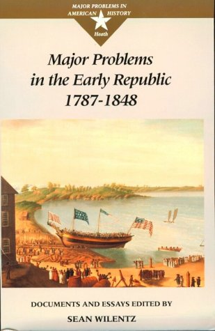 Major Problems in the Early Republic, 1787-1848 Documents and Essays 1st 1992 edition cover