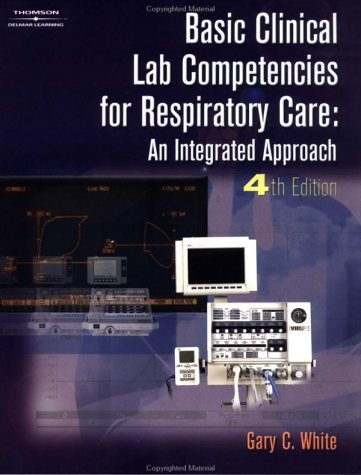 Basic Clinical Lab Competencies for Respiratory Care An Integrated Approach 4th 2003 (Revised) edition cover