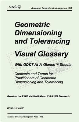 Geometric Dimensioning and Tolerancing: Visual Glossary With Gd&t At-a-glance Sheets  2011 edition cover