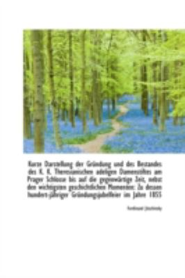 Kurze Darstellung der Gr�ndung und des Bestandes des K K Theresianischen Adeligen Damenstiftes Am  N/A edition cover