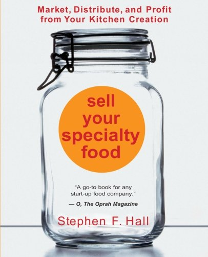 Sell Your Specialty Food Market, Distribute, and Profit from Your Kitchen Creation N/A edition cover