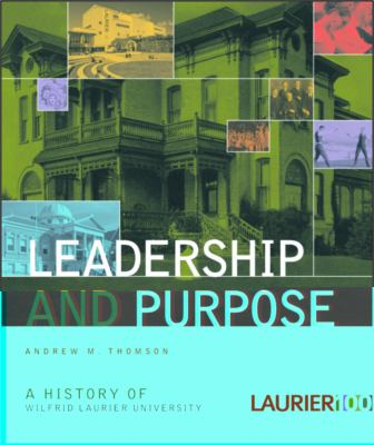 Leadership and Purpose A History of Wilfrid Laurier University  2011 9781554584321 Front Cover