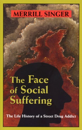 Face of Social Suffering The Life History of a Street Drug Addict  2006 edition cover