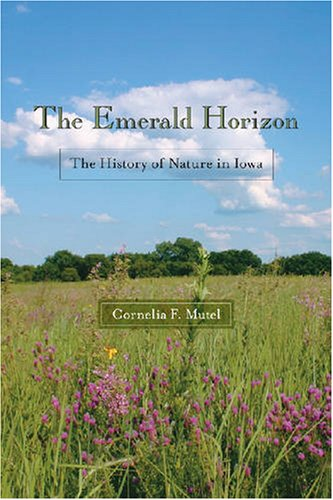 Emerald Horizon The History of Nature in Iowa  2008 9781587296321 Front Cover