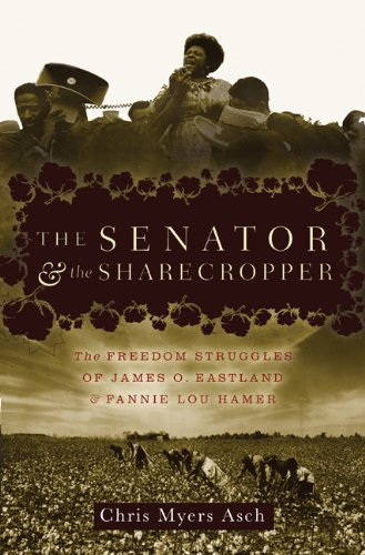 Senator and the Sharecropper The Freedom Struggles of James O. Eastland and Fannie Lou Hamer  2008 edition cover
