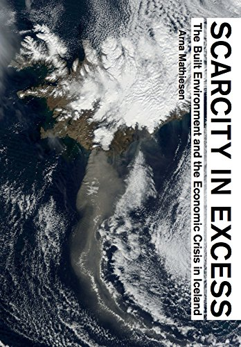 Scarcity in Excess: The Built Environment and the Economic Crisis in Iceland  2014 9781940291321 Front Cover