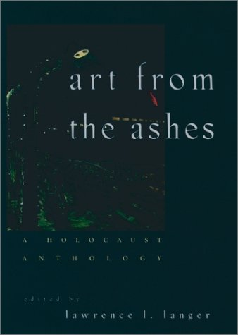 Art from the Ashes A Holocaust Anthology  1995 (Reprint) 9780195077322 Front Cover