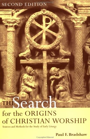 Search for the Origins of Christian Worship Sources and Methods for the Study of Early Liturgy 2nd 2002 (Revised) edition cover