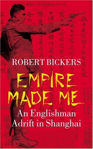 Empire Made Me An Englishman Adrift in Shanghai  2003 9780231131322 Front Cover
