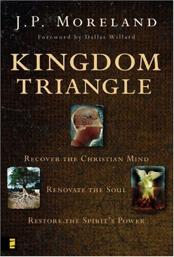 Kingdom Triangle Recover the Christian Mind, Renovate the Soul, Restore the Spirit's Power  2006 edition cover