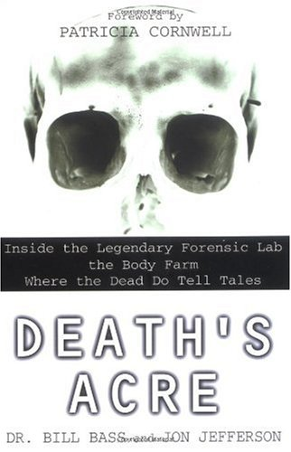 Death's Acre Inside the Legendary Forensics Lab - The Body Farm - Where the Dead Do Tell Tales  2003 edition cover